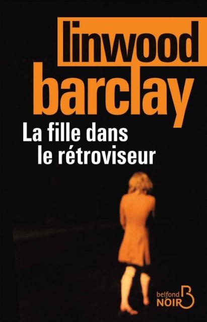 Linwood Barclay - La fille dans le rétroviseur (2016)