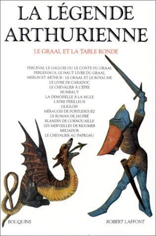 La Légende arthurienne - Le Graal et la Table Ronde