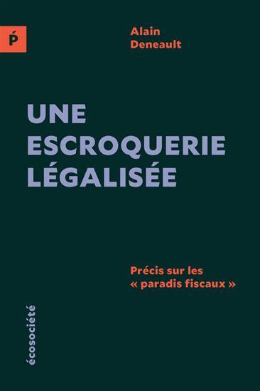 Alain Deneault - Une escroquerie légalisée (2016)