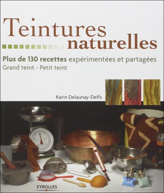 Teintures naturelles : Plus de 130 recettes expérimentées et partagées