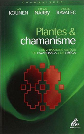 Plantes et chamanisme - Kounen Jan - Narby Jeremy - Ravalec Vincent