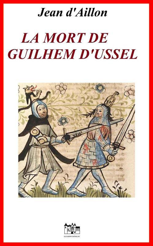 Jean d'Aillon - La mort de Guilhem d'Ussel