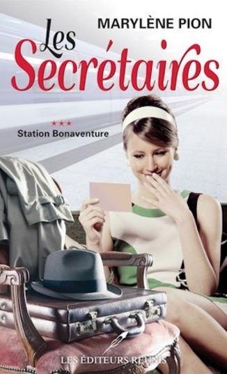 télécharger Les secrétaires T-3: Station Bonaventure de Marylène Pion 2016