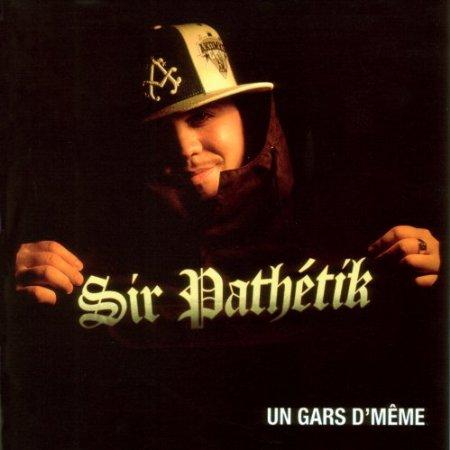 Sir Pathétik - Un gars D'meme