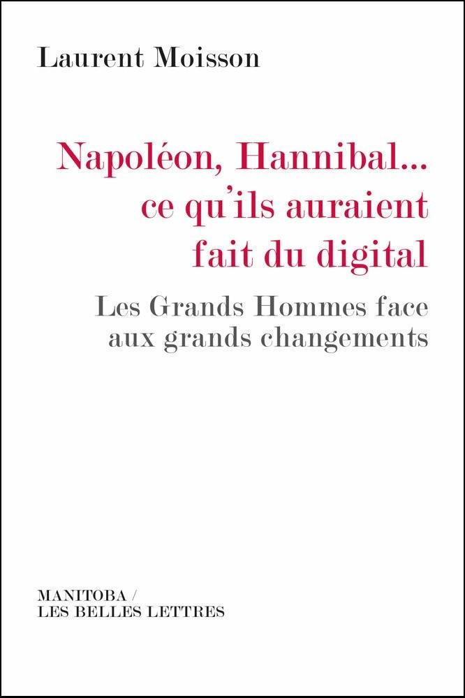 Napoléon-Hannibal…ce qu'ils auraient fait du digital : Les Grands Hommes face aux grands changements