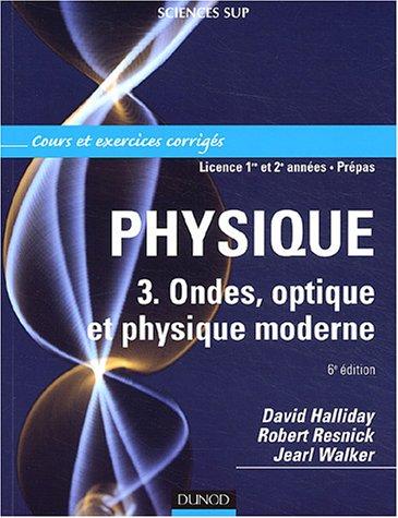 Physique 3 : Ondes, optique et physique moderne - Cours et exercices corrigés