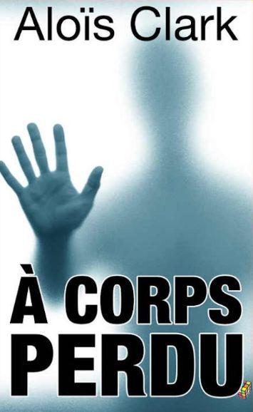 Aloïs Clark (2016) - A corps perdu