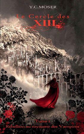 Moser Y.C. - Le Cercle des XIII Tome 1 Rebellion au royaume des Vampires