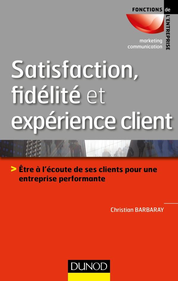 Satisfaction, fidélité et expérience client : Etre à l'écoute de ses clients pour une entreprise performante