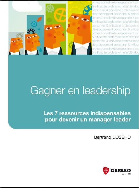 Gagner en leadership - Les 7 ressources indispensables pour devenir un manager leader