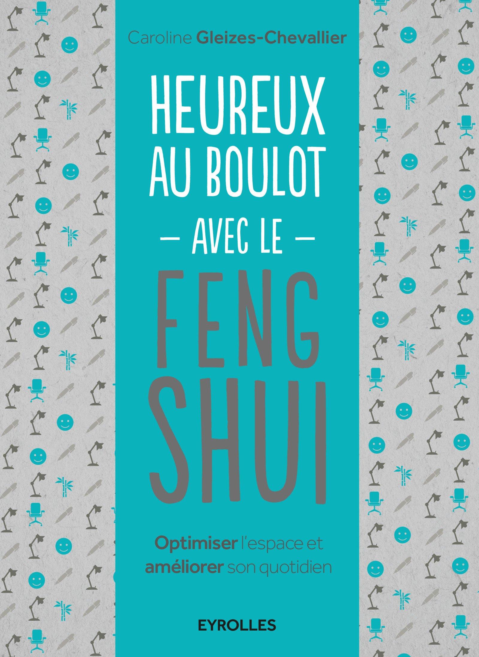Heureux au boulot avec le Feng Shui : Optimiser l'espace et améliorer son quotidien