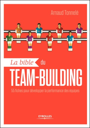 télécharger La bible du team-building : 55 fiches pour développer la performance des équipes