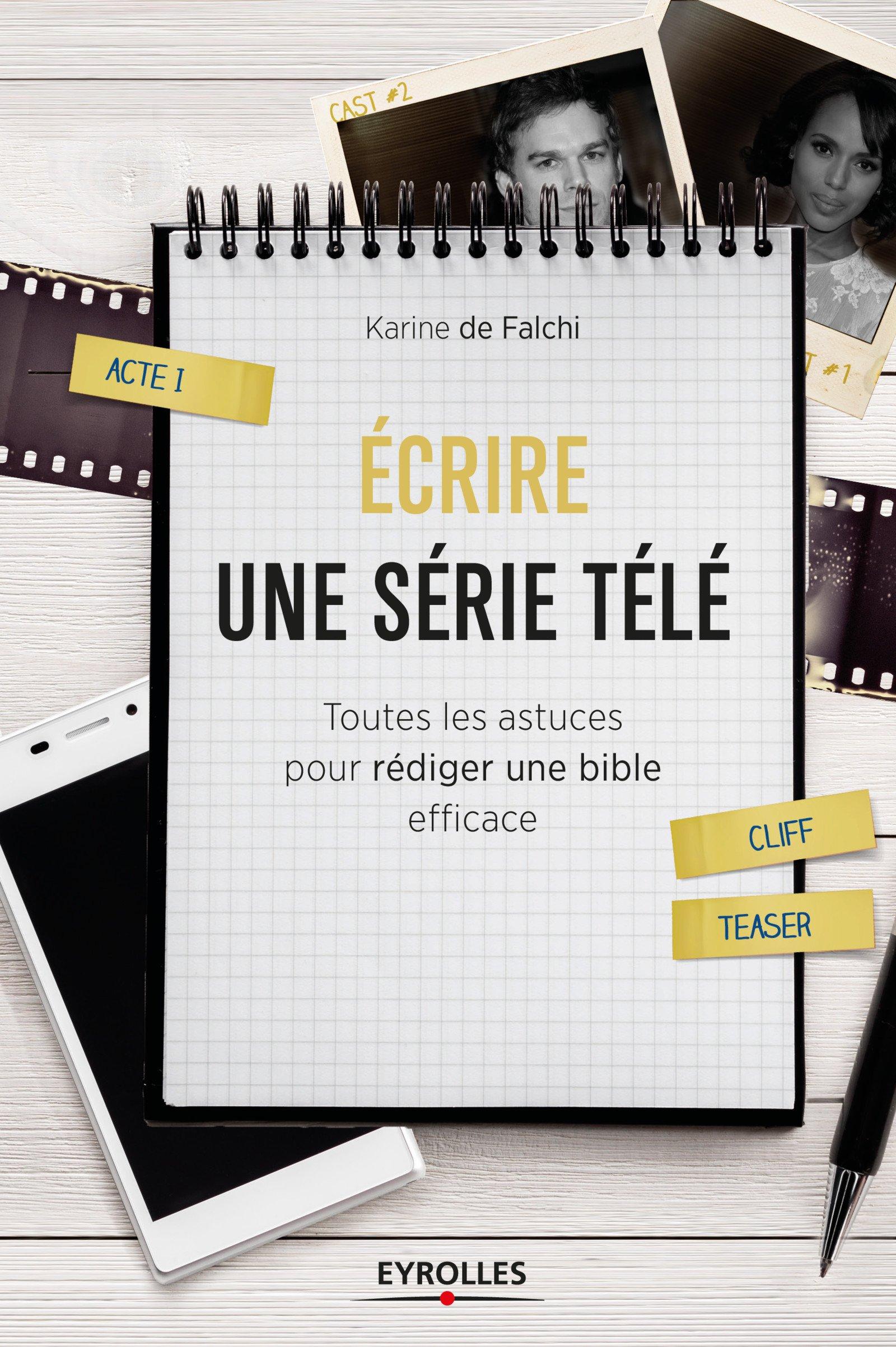 Ecrire une serie télé : Toutes les astuces pour rédiger une bible efficace