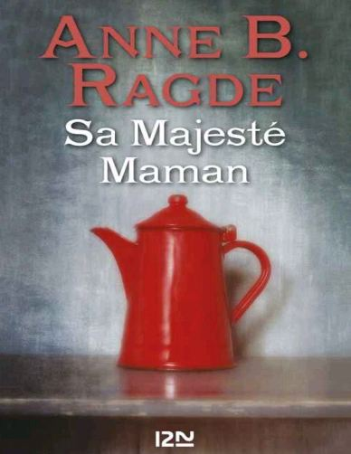 Sa Majeste Maman - Anne B. Ragde (2016)