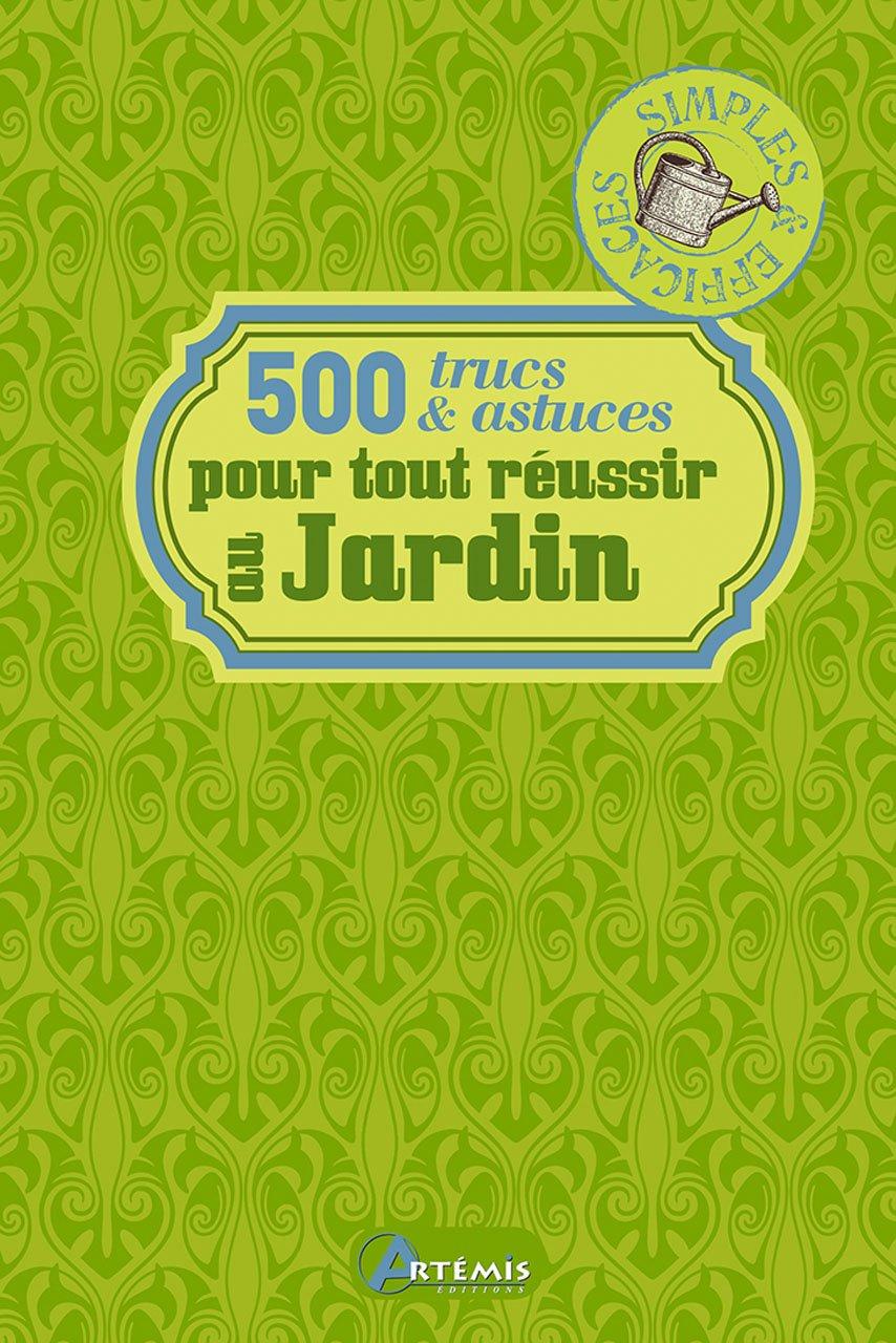 500 trucs et astuces pour se faciliter la vie au jardin