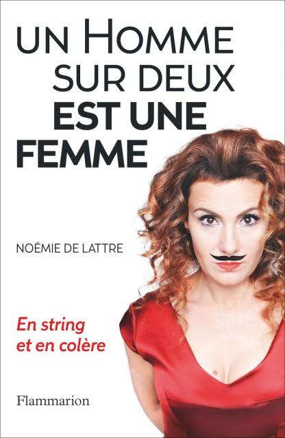 Un Homme Sur Deux Est Une Femme - Noémie De Lattre 2016