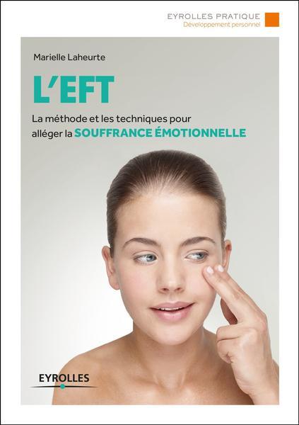 L'EFT : La Méthode Et Les Techniques Pour alléger La Souffrance Émotionnelle