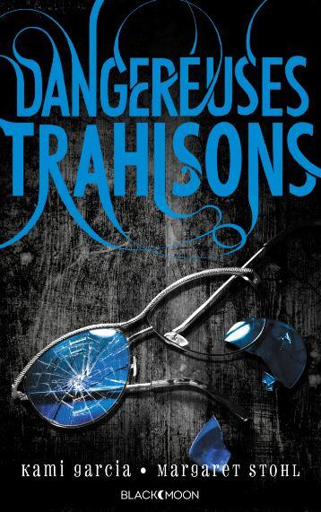 Dangereuses Créatures -T2- Dangereuses Trahisons - Kami Garcia & Margaret Stohl
