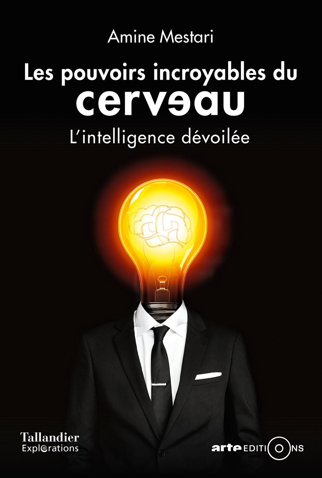 Les pouvoirs incroyables du cerveau - L'intelligence dévoilée de Amine Mestari