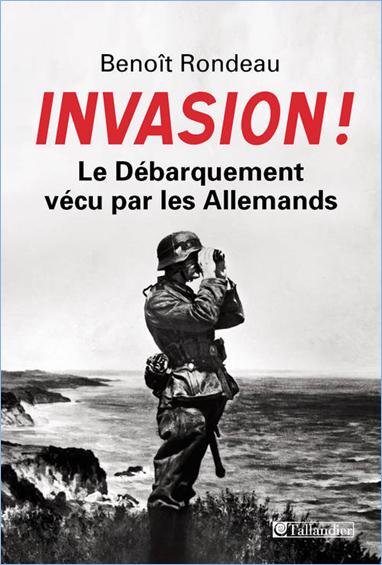 Rondeau, Benoit - Invasion! Le débarquement vécu par les Allemands
