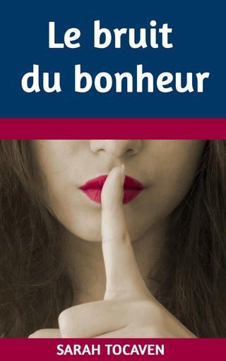 Le Bruit Du Bonheur - Sarah Tocaven 2016
