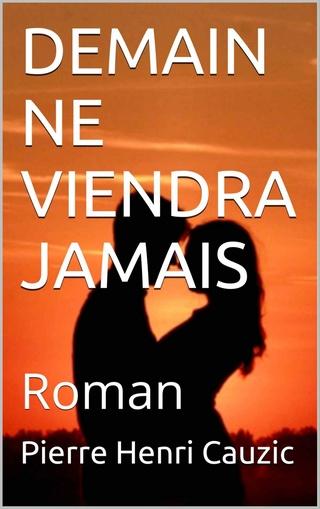 Demain Ne Viendra Jamais - Pierre Henri Cauzic 2016