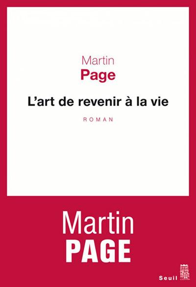 L'Art De Revenir A La Vie - Martin Page 2016