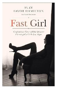 Fast Girl   Confessions d'une athlete devenue l'escort girl no1 de Las Vegas - Suzy Favor-Hamilton