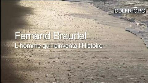 Fernand Braudel l'homme qui a réinventé l'histoire
