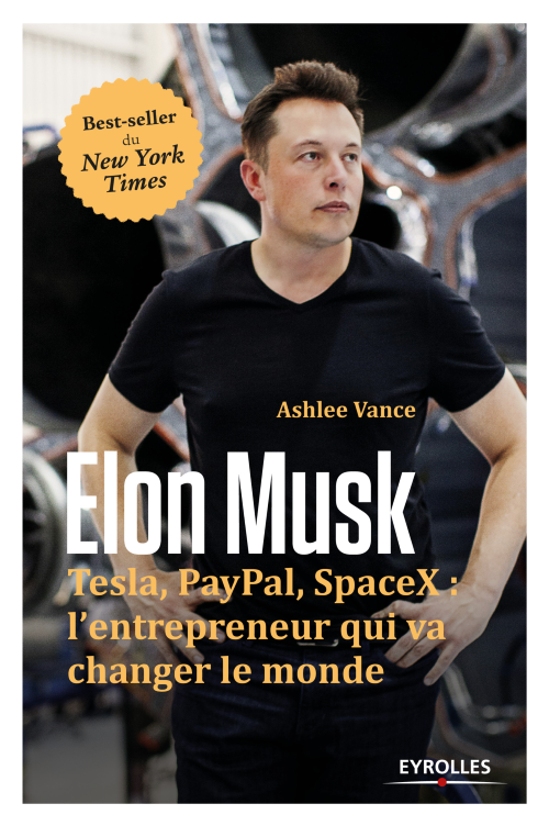 Elon Musk Tesla, Paypal, SpaceX : l'entrepreneur qui va changer le monde