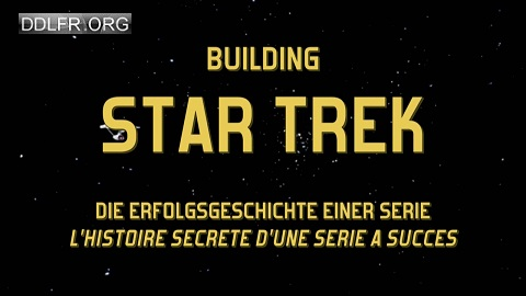 Building Star Trek L'histoire secrète d'une série à succès