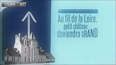 Au fil de la Loire, petit château deviendra grand