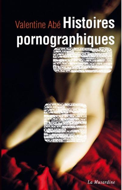 [Romance érotique] Abé Valentine - Histoires pornographiques