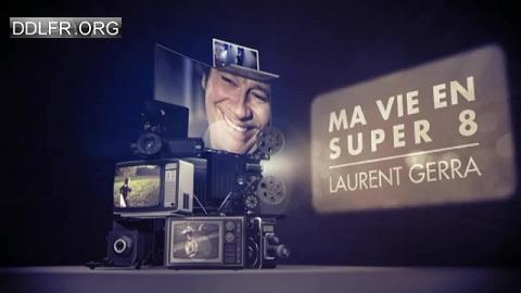 Ma vie en Super 8 Avec Laurent Gerra