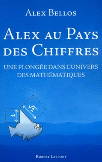 Alex au pays des chiffres : Une plongée dans l'univers des mathématiques. Laffont