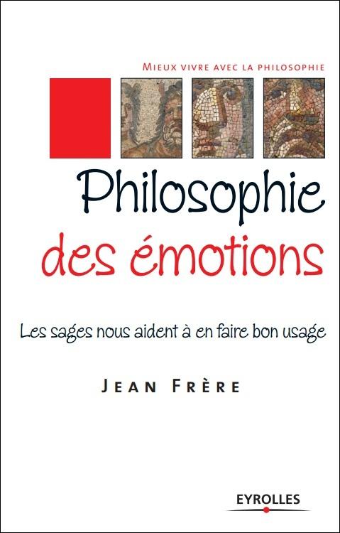 télécharger Philosophie des émotions : Les sages nous aident à en faire bon usage