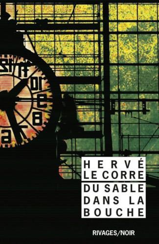 Du Sable Dans La Bouche - Hervé Le Corre