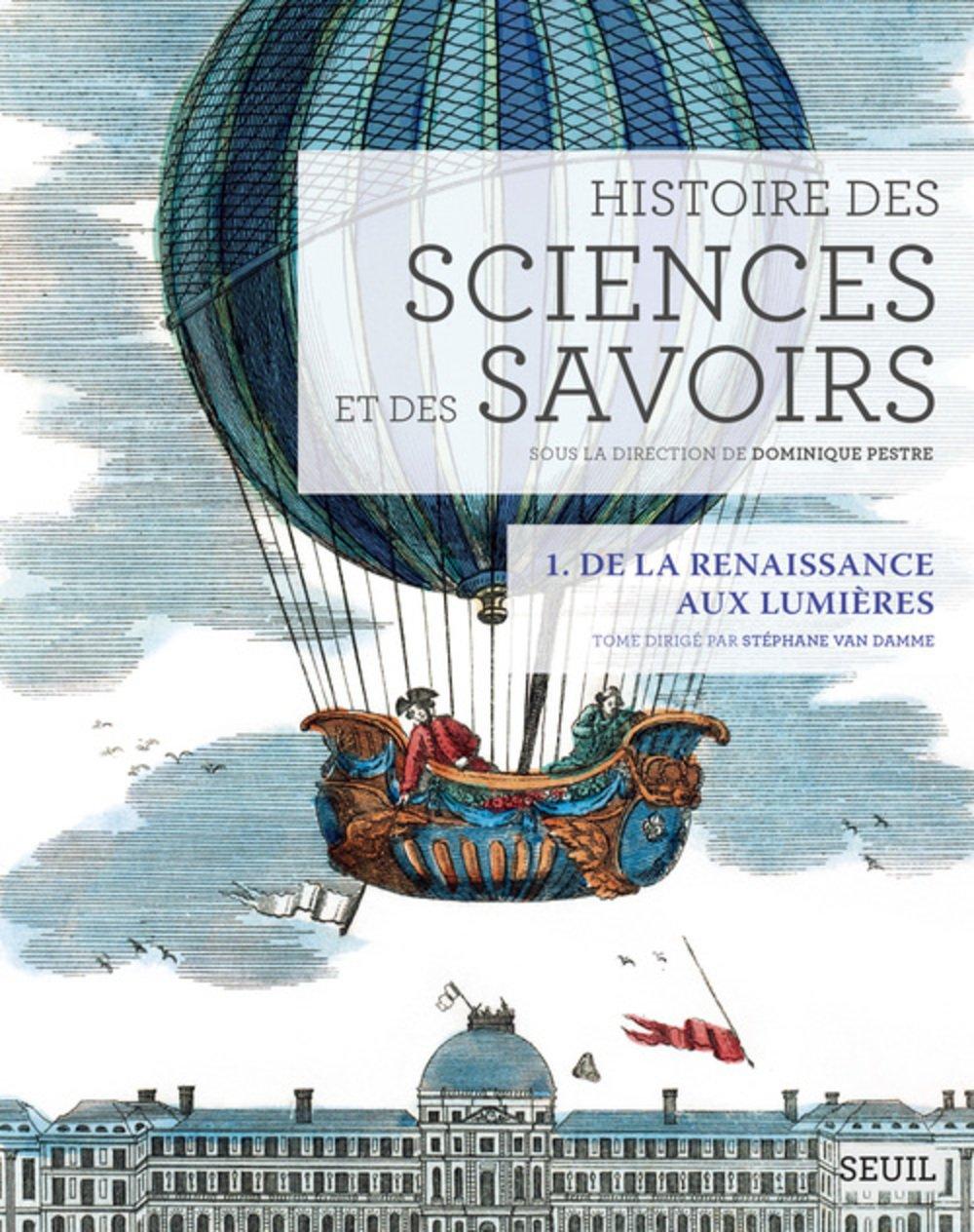 Histoire des sciences et des savoirs : Tome 1, De la Renaissance aux Lumières