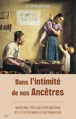 Juilen Arbois - Dans l'intimité de nos ancêtres