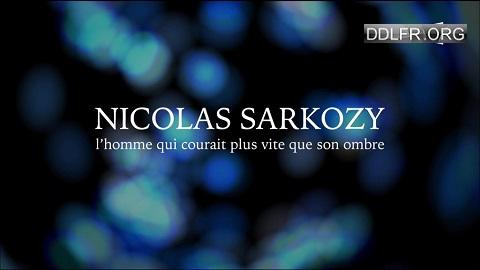 Nicolas Sarkozy l'homme qui courait plus vite que son ombre