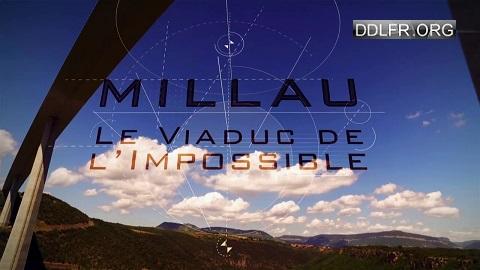 Millau le viaduc de l'impossible