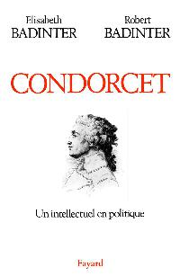 Condorcet - Un intellectuel en politique (1743-1794) - Elisabeth Badinter & Robert Badinter