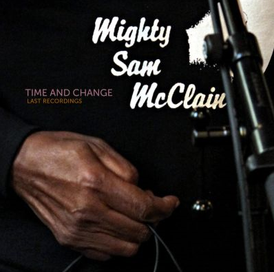 Mighty Sam McClain – Time and change / Last recordings(2016) 161018032752769569