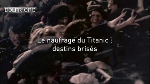 Le naufrage du Titanic destins brisés