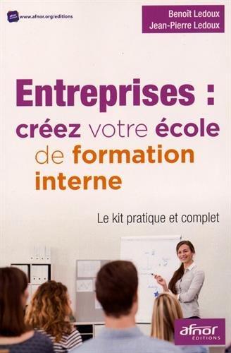 Entreprises : créez votre école de formation interne - Le kit pratique et complet