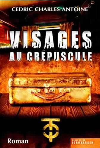 Visages Au Crépuscule - Cédric Charles Antoine 2016