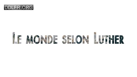 Le monde selon Luther