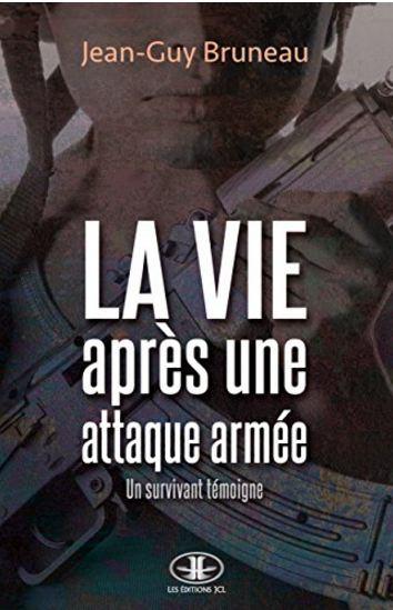 télécharger La vie après une attaque armée: Un survivant témoigne de Jean-Guy Bruneau 2016