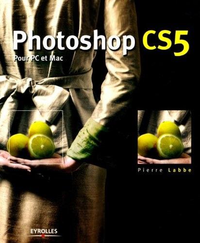 Photoshop CS5 : Pour PC et Mac