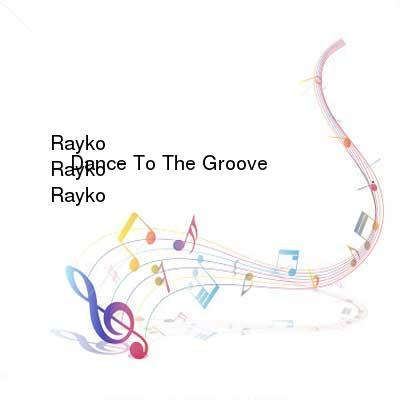 HDTV-X264 Download Links for Rayko_-_Dance_To_The_Groove-WEB-2016-iDC